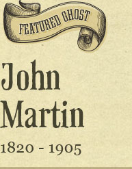 Featured Ghost: John Martin 1820 - 1905