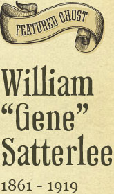 Featured Ghost: William 'Gene' Satterlee 1861 - 1919